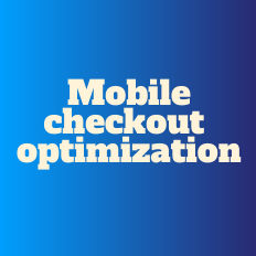 Mobile Checkout Optimization - Where To Start? 1